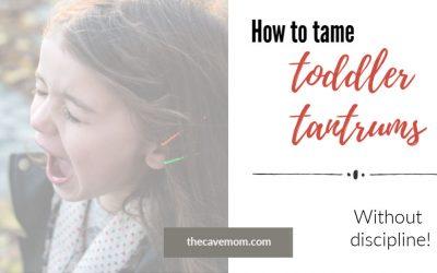 7 Ways to Tame Toddler Tantrums (without discipline!)